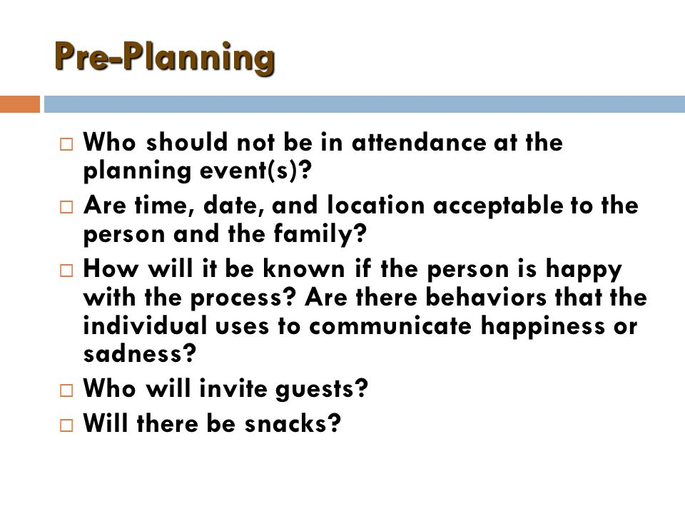 Pre-Planning  Where does the individual want the planning event to be held.