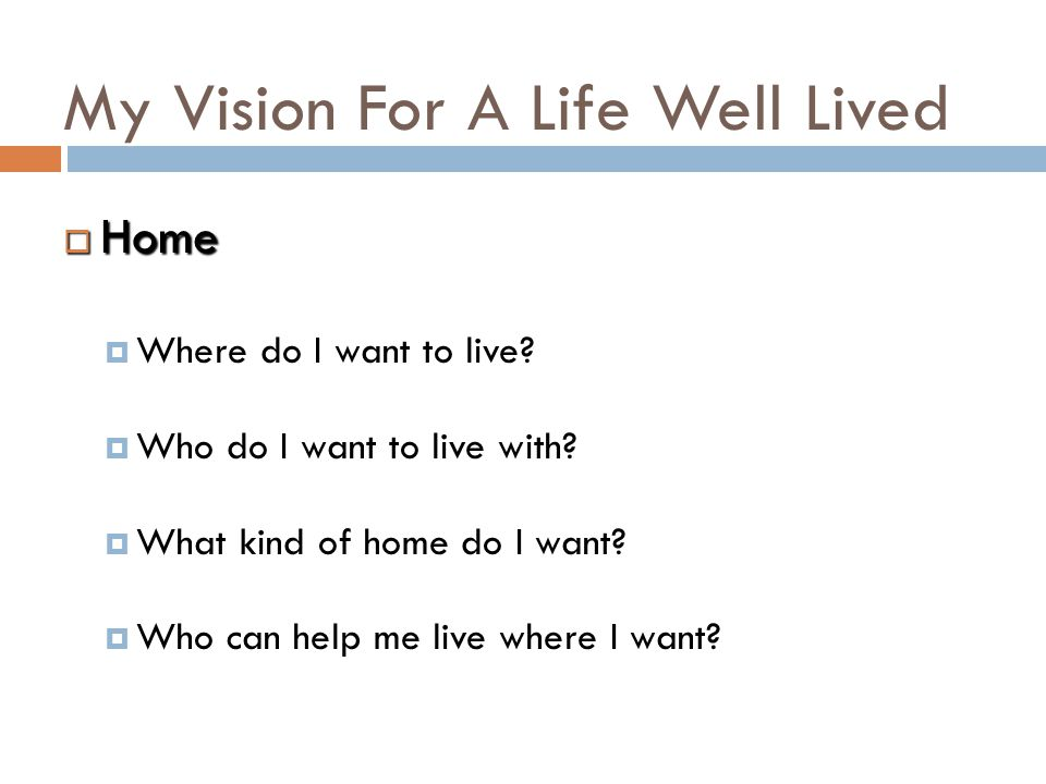My Vision For A Life Well Lived  Friends, Relationships & Community Life  Who do I want to be my friends.