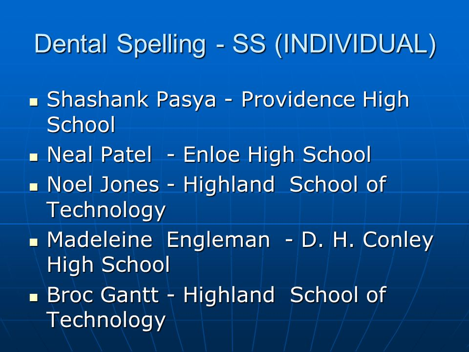 Dental Spelling - SS (INDIVIDUAL) Bharath Biyyala - Enloe High School Bharath Biyyala - Enloe High School James Doonquah - Rockingham County H.S.