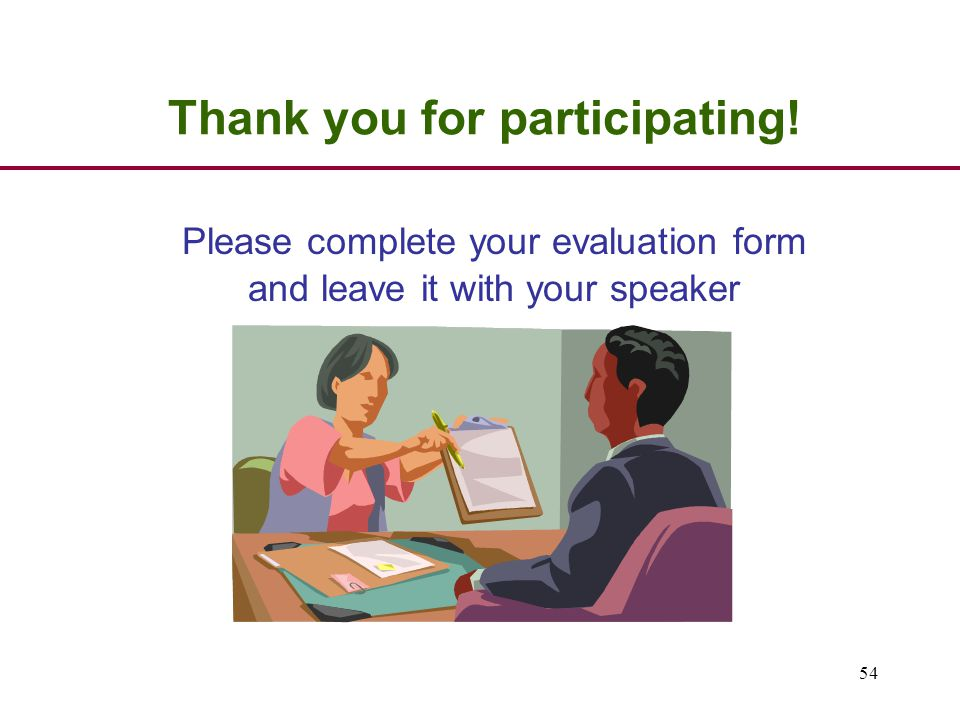 54 Thank you for participating! Please complete your evaluation form and leave it with your speaker