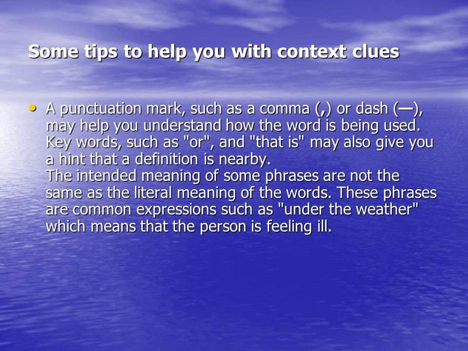 Some tips to help you with context clues A punctuation mark, such as a comma (,) or dash (—), may help you understand how the word is being used. Key