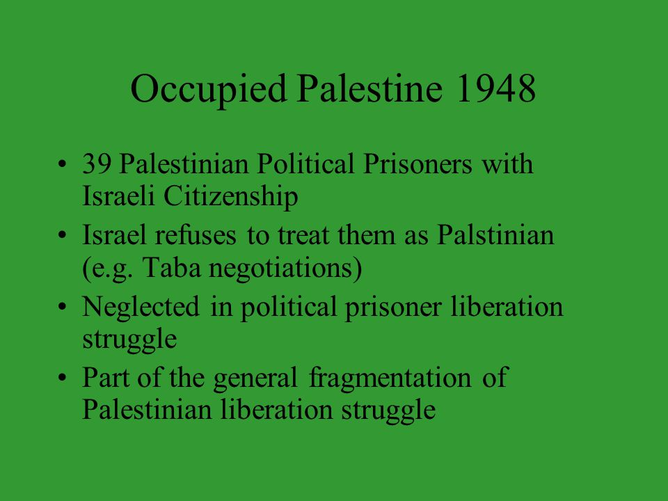 Occupied Palestine 1948 39 Palestinian Political Prisoners with Israeli Citizenship Israel refuses to treat them as Palstinian (e.g.