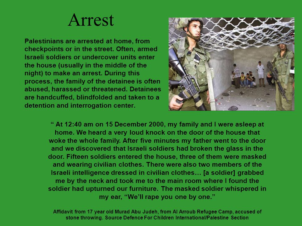 Arrest Palestinians are arrested at home, from checkpoints or in the street.