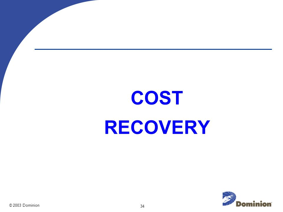 © 2003 Dominion 34 COST RECOVERY