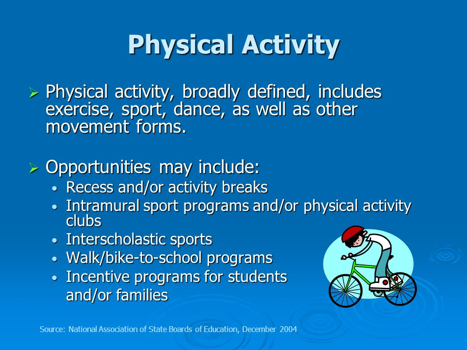 Physical Activity  Physical activity, broadly defined, includes exercise, sport, dance, as well as other movement forms.