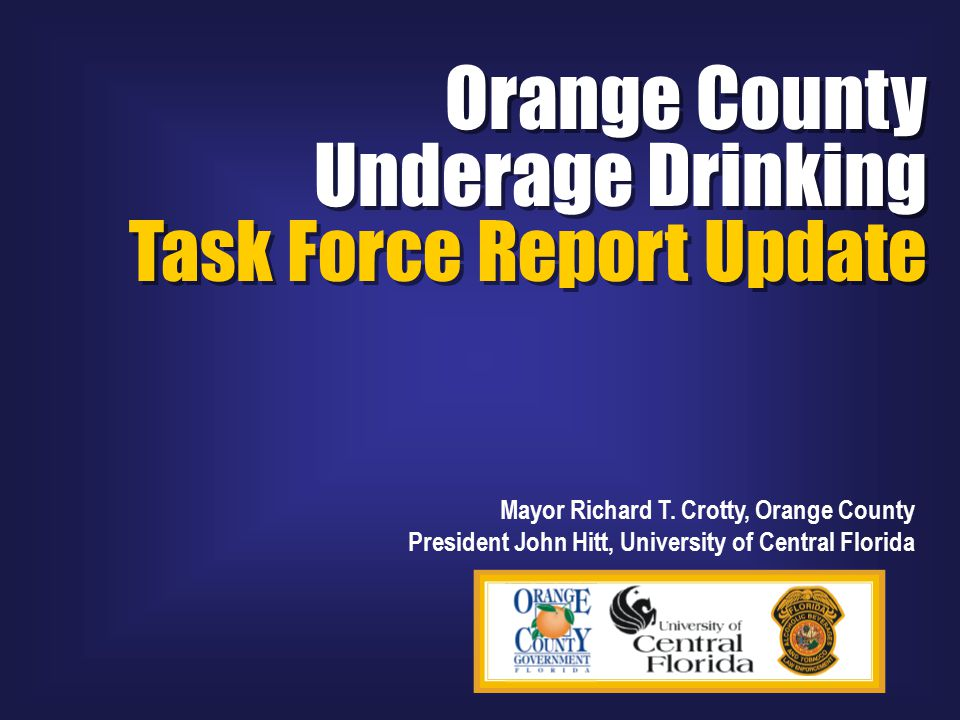 Orange County Underage Drinking Task Force Report Update Orange County Underage Drinking Task Force Report Update Mayor Richard T.