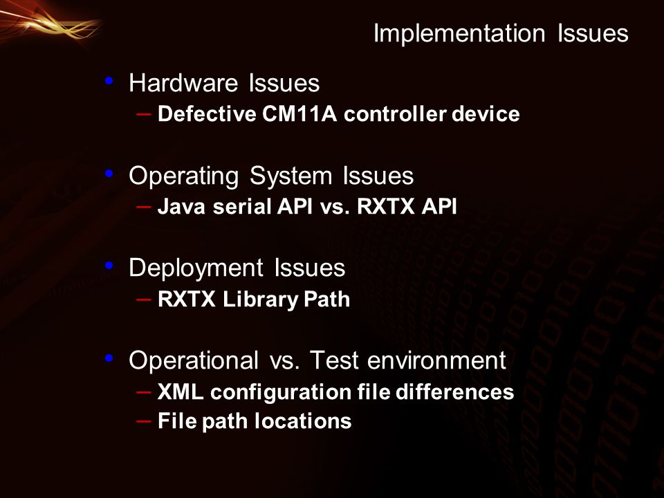 Implementation Issues Hardware Issues – Defective CM11A controller device Operating System Issues – Java serial API vs.