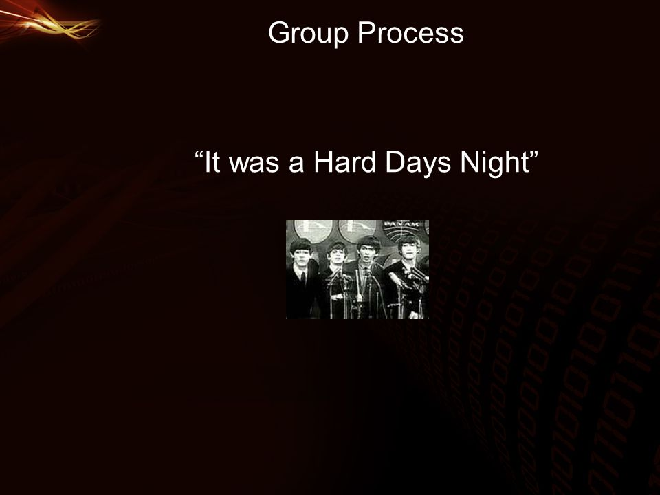 Group Process It was a Hard Days Night