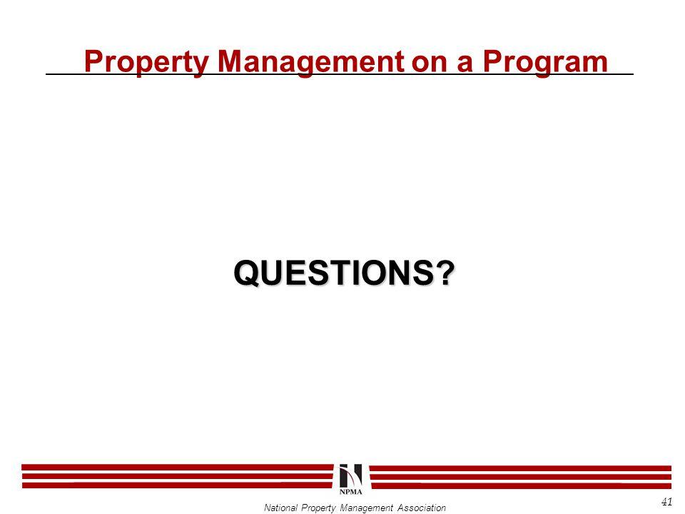 National Property Management Association Property Management on a Program QUESTIONS? 41