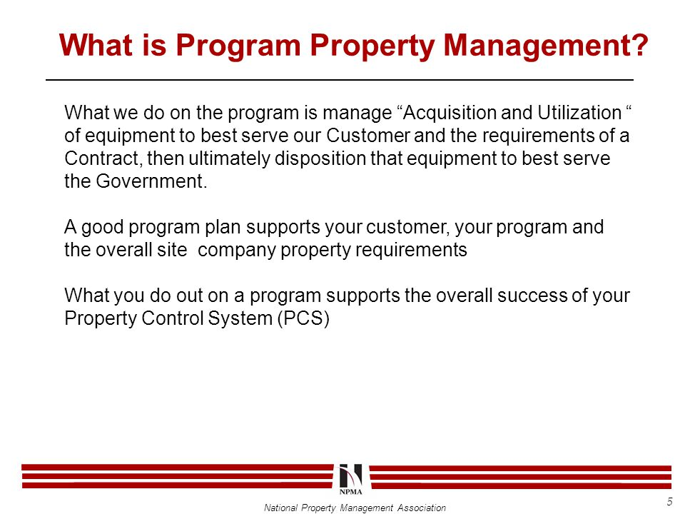 National Property Management Association Property Management:  Core Property Management (CPM)  Publish and maintain procedures related to property accountability and control that are in conformance with overall company policies and applicable government requirements.