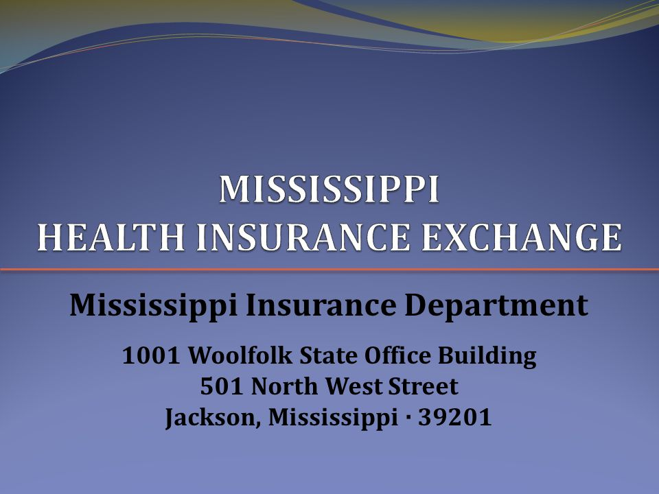 Mississippi Insurance Department 1001 Woolfolk State Office Building 501 North West Street Jackson, Mississippi · 39201