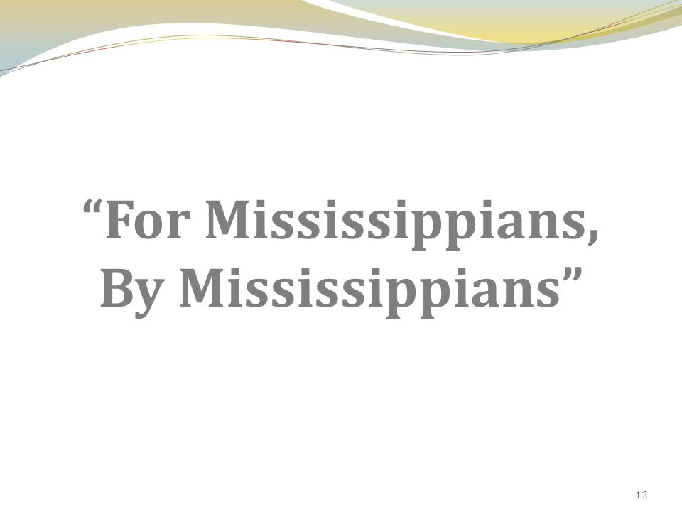 For Mississippians, By Mississippians 12
