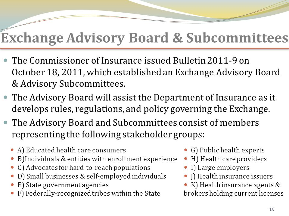 Exchange Advisory Board & Subcommittees The Commissioner of Insurance issued Bulletin 2011-9 on October 18, 2011, which established an Exchange Advisory Board & Advisory Subcommittees.