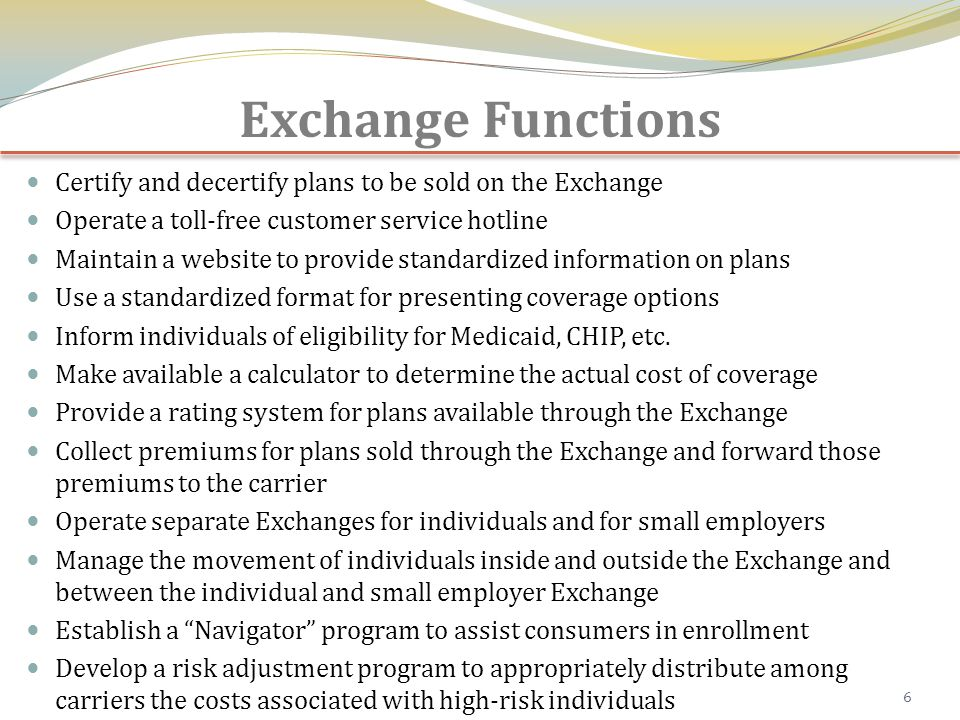 Mandated Exchange Functions 7 7 Portal / Web site Enrollment and Eligibility Interface Enrollment and Eligibility Interface Carrier 1 Carrier 1 Carrier 2 Carrier 2 Carrier 3 Carrier 3 Health Plan #1 Health Plan #1 Plan Comparison Interface Health Plan #2 Health Plan #2 Health Plan #3 Health Plan #3 Administration Interface Communication Interface TREASURY HOMELAND SECURITY HOMELAND SECURITY IRS HHS SOCIAL SECURITY Verify Citizenship Verify Income Tax Credits Verify Residency STATE Medicaid STATE Medicaid Eligibility Reporting Subsidies Cost Reduction CUSTOMER SERVICE Notifications Pay Premiums Employee or Consumer Employee or Consumer Billing or Invoices Employee or Consumer Employee or Consumer Admin, Life Events, etc.