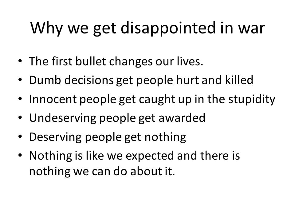 Why we get disappointed in war The first bullet changes our lives.