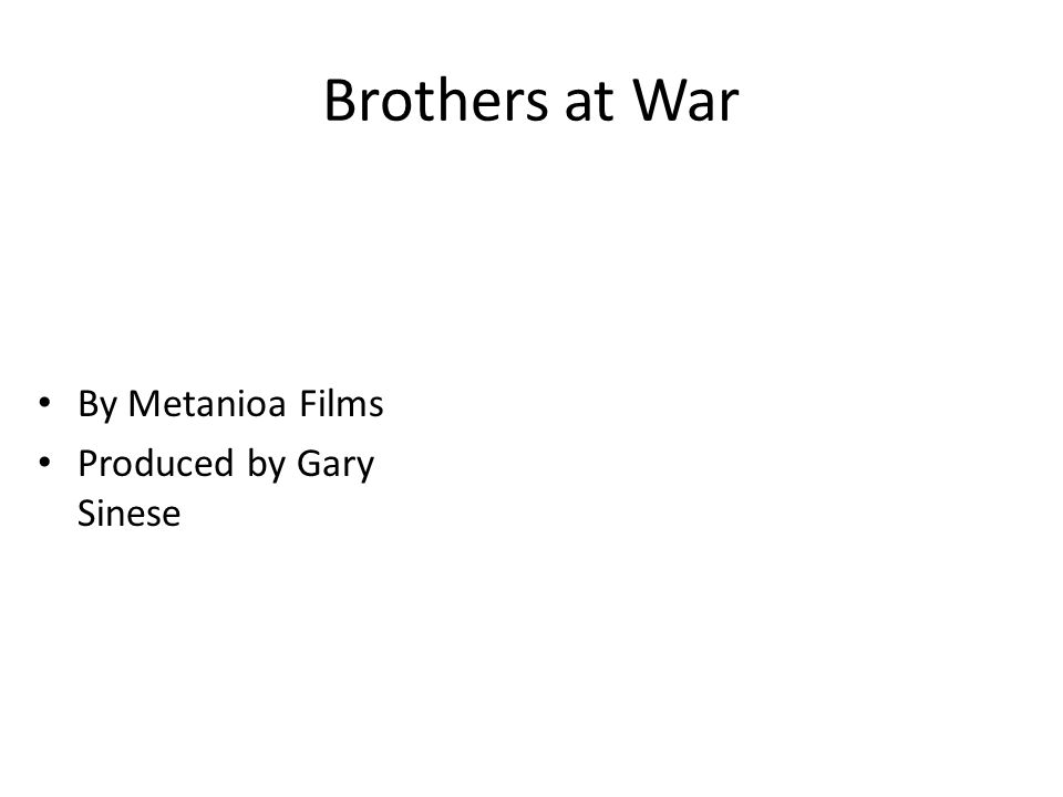 Brothers at War By Metanioa Films Produced by Gary Sinese