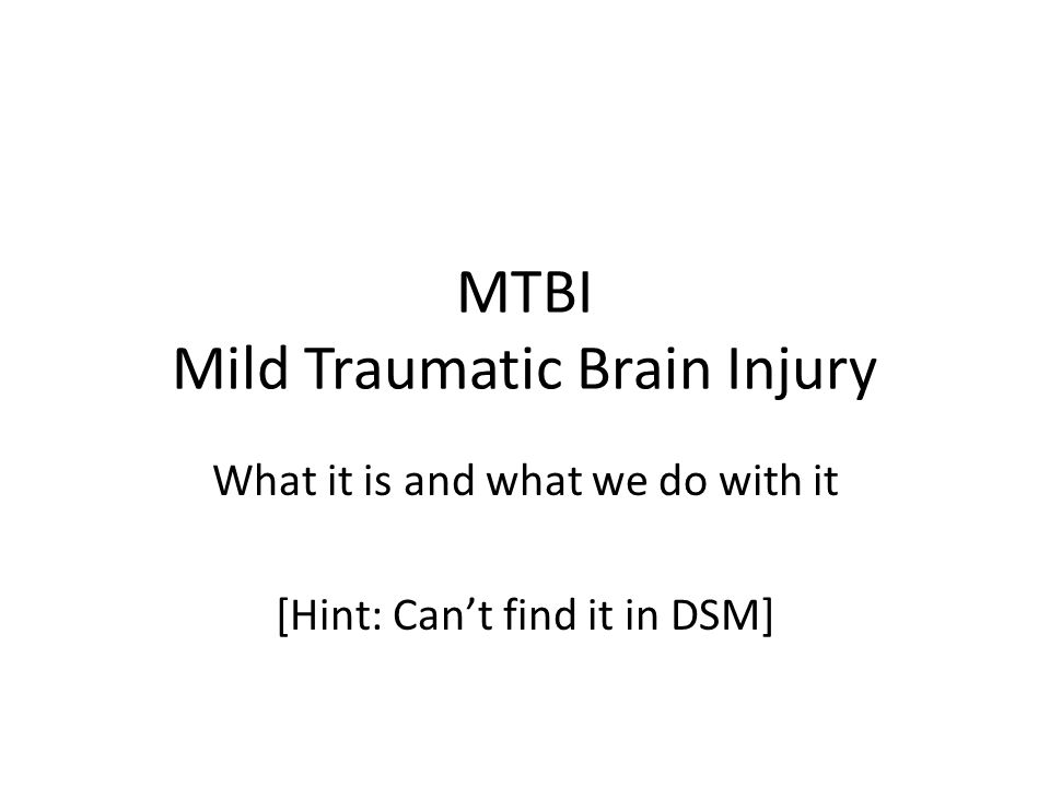 MTBI Mild Traumatic Brain Injury What it is and what we do with it [Hint: Can't find it in DSM]