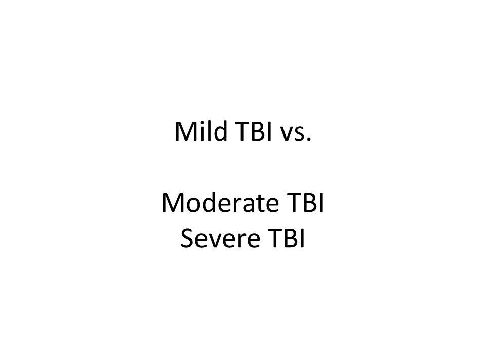 Mild TBI vs. Moderate TBI Severe TBI