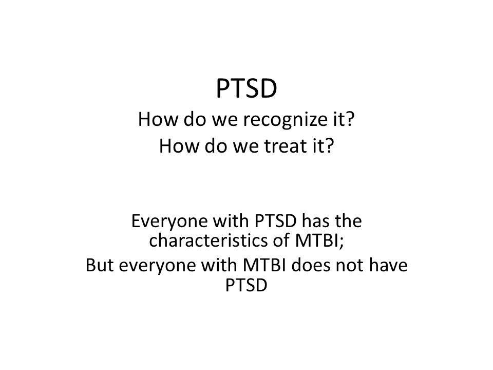 PTSD How do we recognize it. How do we treat it.
