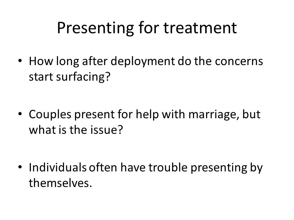 Presenting for treatment How long after deployment do the concerns start surfacing.