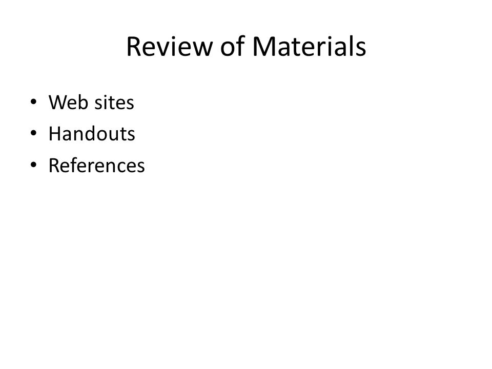 Review of Materials Web sites Handouts References