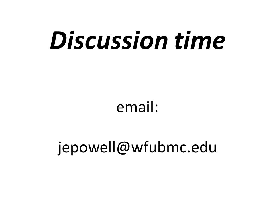 Discussion time email: jepowell@wfubmc.edu