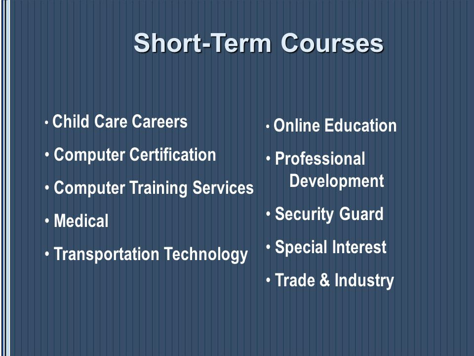 Short-Term Courses Online Education Professional Development Security Guard Special Interest Trade & Industry Child Care Careers Computer Certificatio