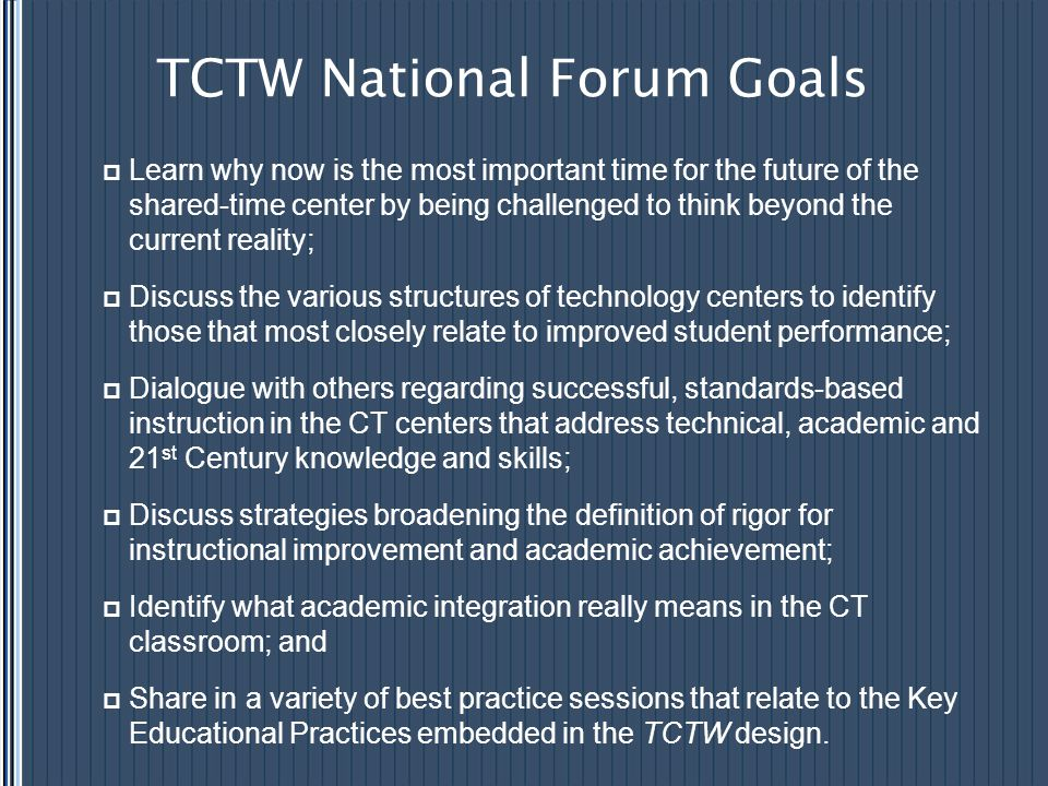 TCTW National Forum Goals  Learn why now is the most important time for the future of the shared-time center by being challenged to think beyond the