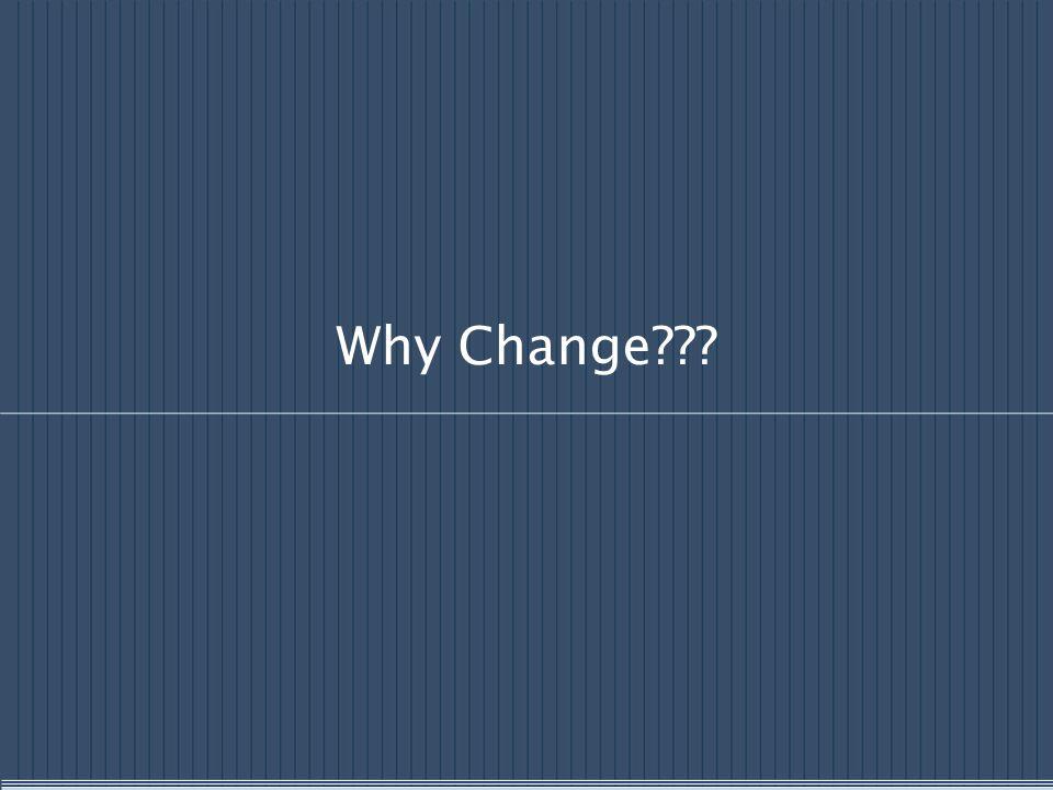 Why Change???