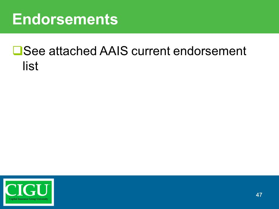 Endorsements  See attached AAIS current endorsement list 47