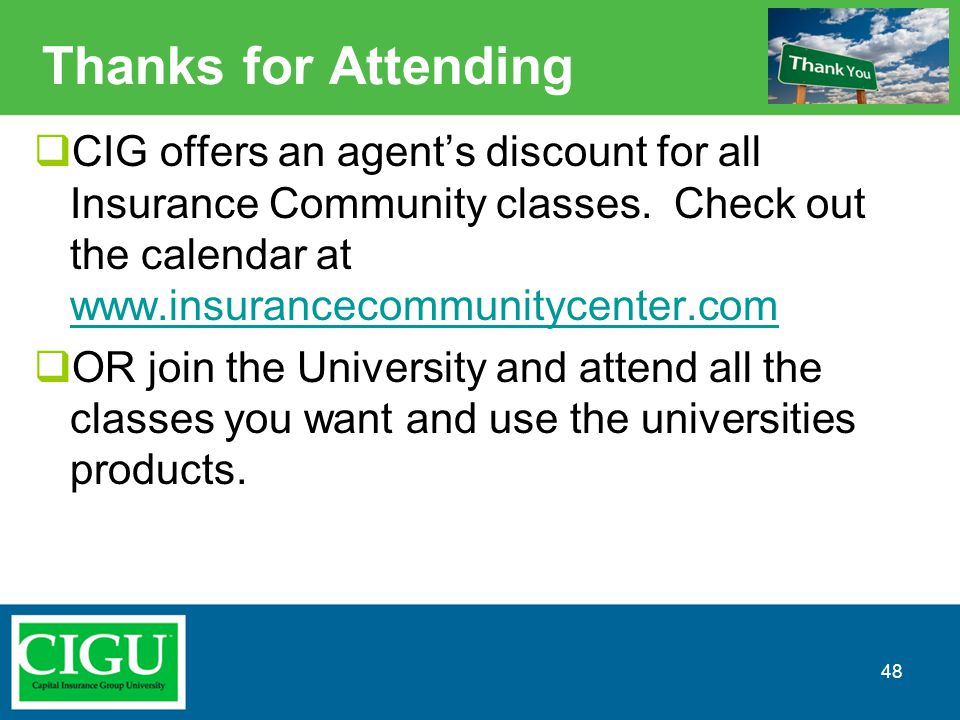 Thanks for Attending  CIG offers an agent's discount for all Insurance Community classes. Check out the calendar at www.insurancecommunitycenter.com