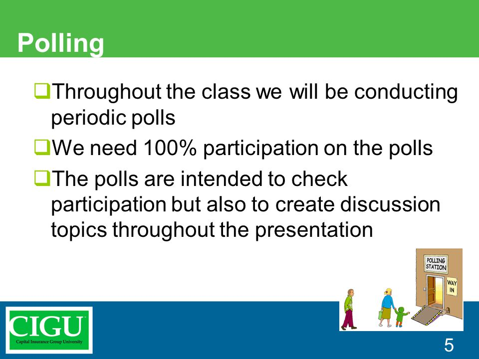 Polling  Throughout the class we will be conducting periodic polls  We need 100% participation on the polls  The polls are intended to check partic