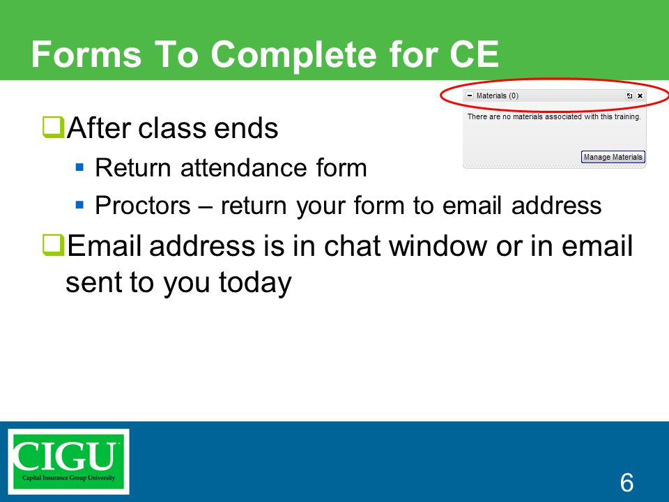 Forms To Complete for CE  After class ends  Return attendance form  Proctors – return your form to email address  Email address is in chat window