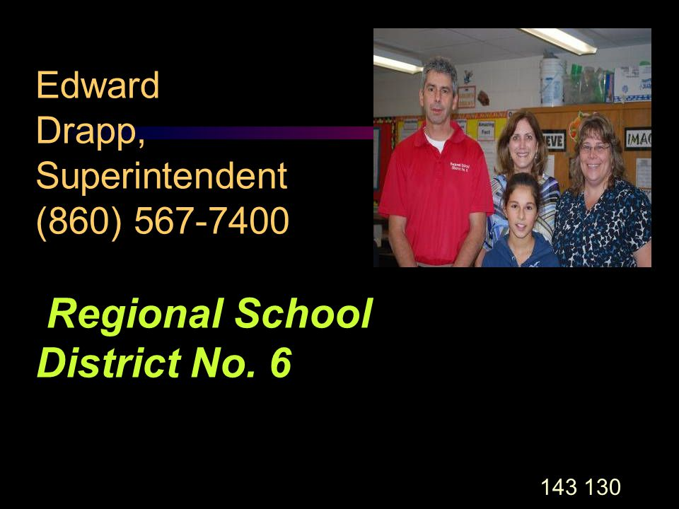 143 130 Edward Drapp, Superintendent (860) 567-7400 Regional School District No. 6