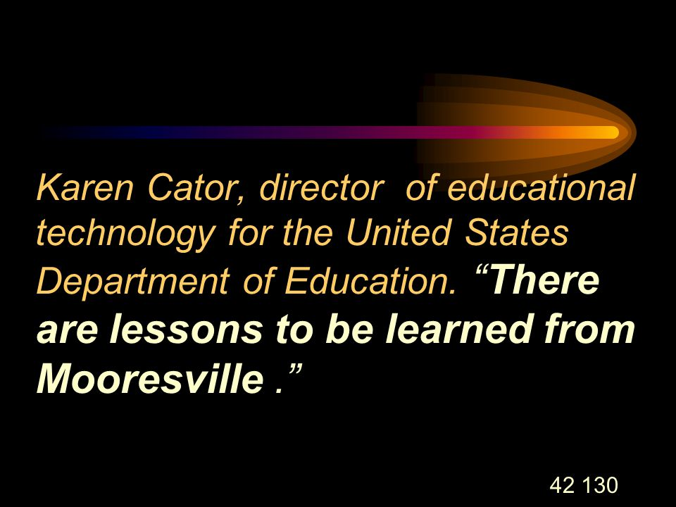 42 130 Karen Cator, director of educational technology for the United States Department of Education.