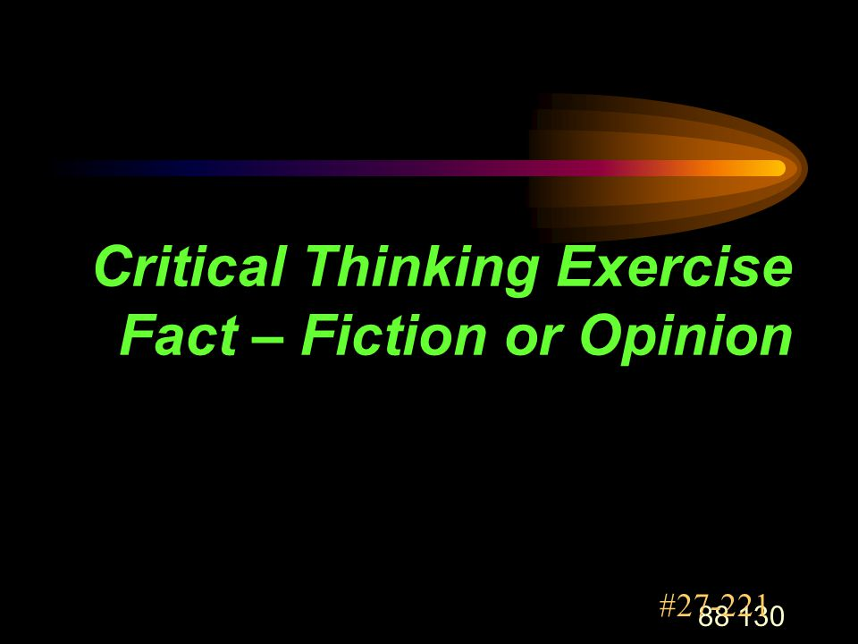 88 130 Critical Thinking Exercise Fact – Fiction or Opinion #27-221