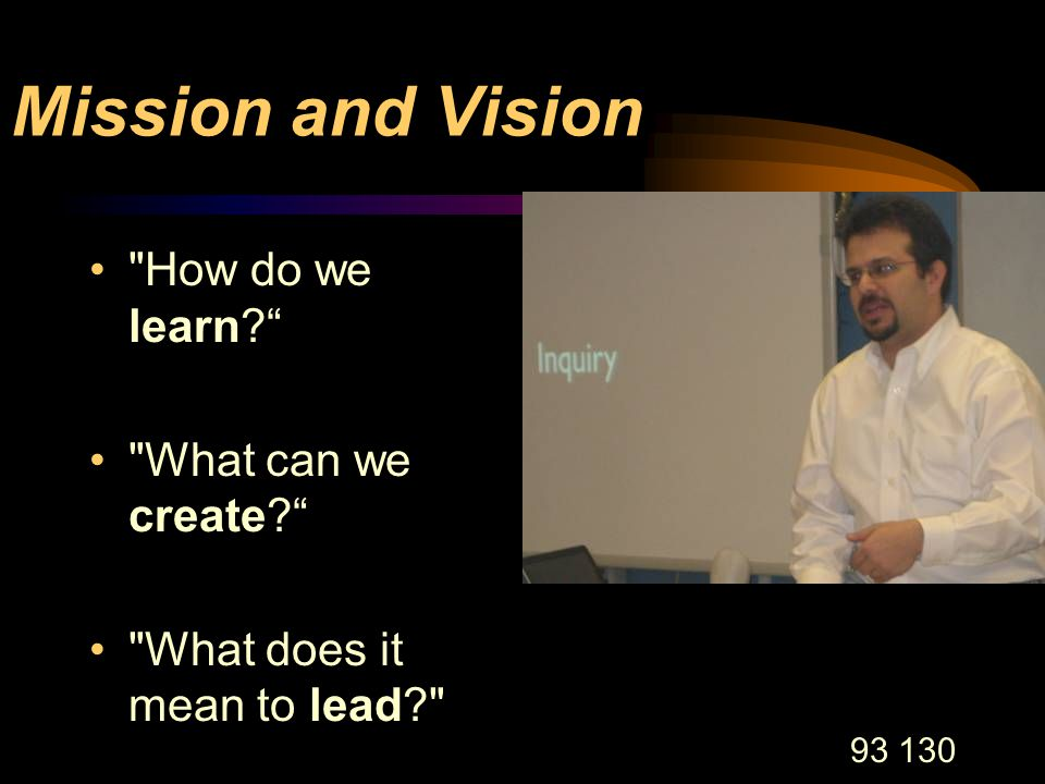 93 130 Mission and Vision How do we learn What can we create What does it mean to lead