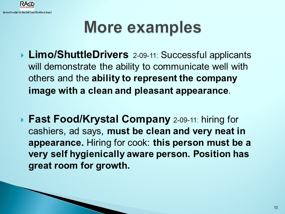  Limo/ShuttleDrivers 2-09-11: Successful applicants will demonstrate the ability to communicate well with others and the ability to represent the company image with a clean and pleasant appearance.
