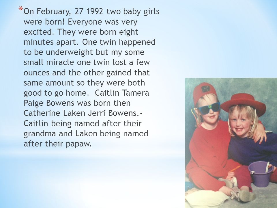* On February, 27 1992 two baby girls were born. Everyone was very excited.