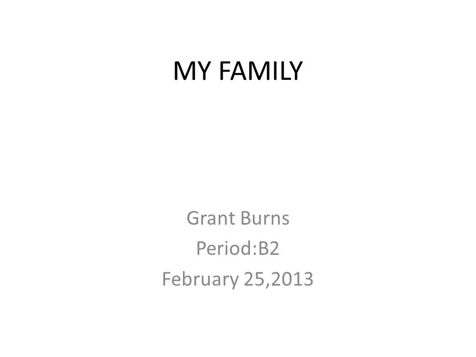 MY FAMILY Grant Burns Period:B2 February 25,2013