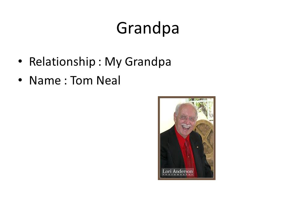 Grandpa Relationship : My Grandpa Name : Tom Neal