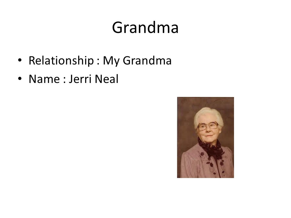 Grandma Relationship : My Grandma Name : Jerri Neal