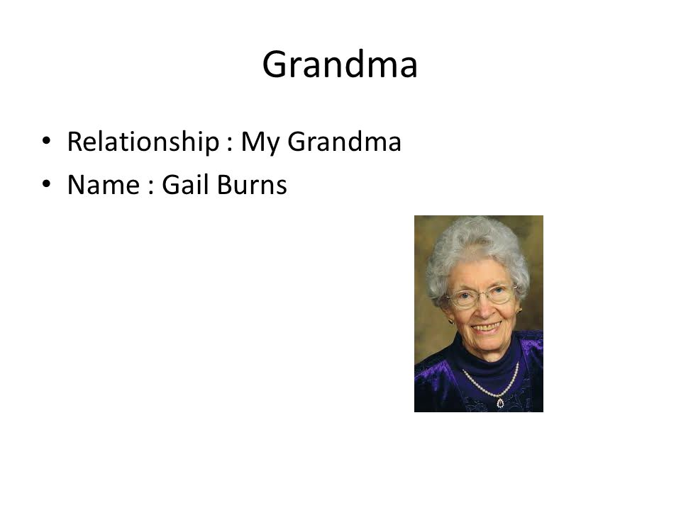 Grandma Relationship : My Grandma Name : Gail Burns