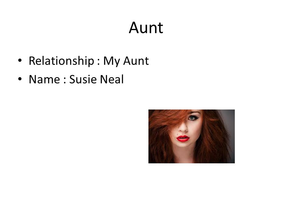 Aunt Relationship : My Aunt Name : Susie Neal