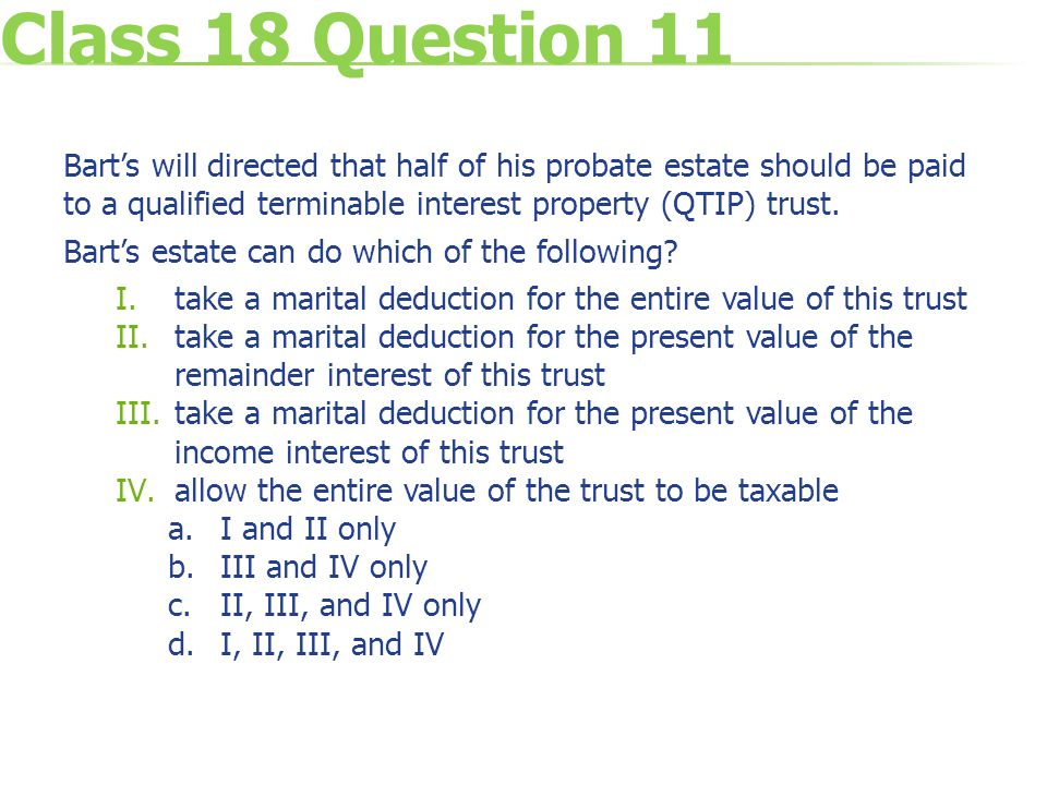 Class 18 Question 11 Bart's will directed that half of his probate estate should be paid to a qualified terminable interest property (QTIP) trust. Bar