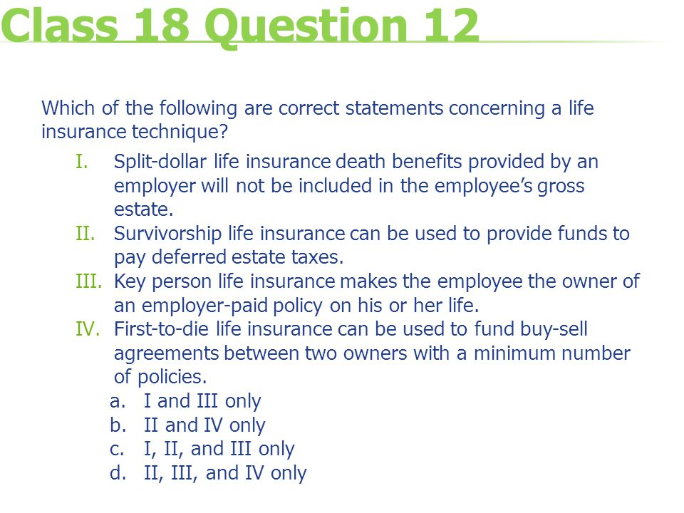Class 18 Question 12 Which of the following are correct statements concerning a life insurance technique.