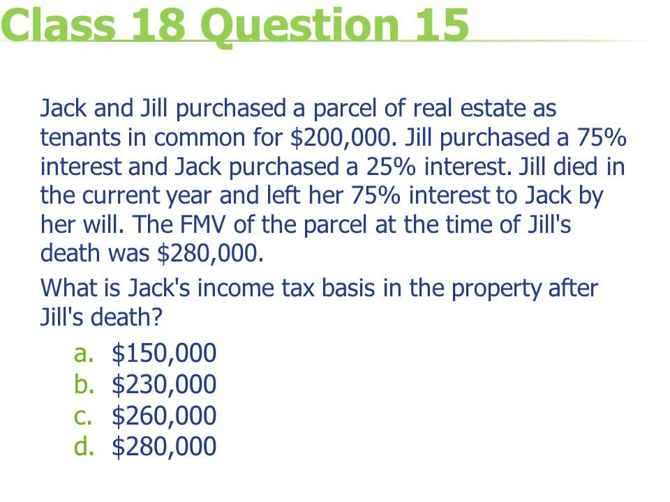 Class 18 Question 15 Jack and Jill purchased a parcel of real estate as tenants in common for $200,000.
