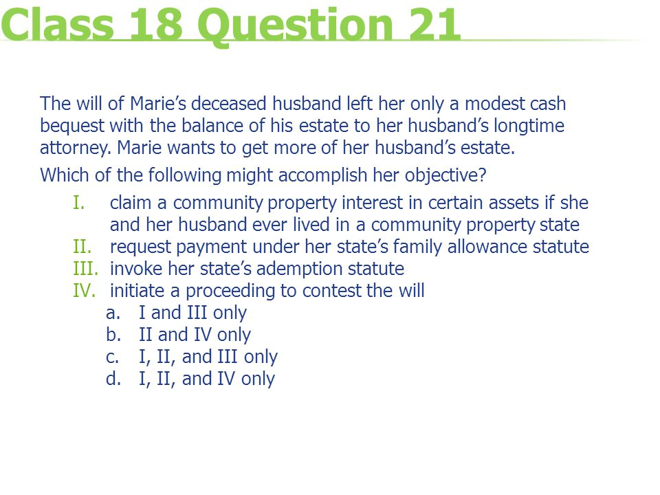 Class 18 Question 21 The will of Marie's deceased husband left her only a modest cash bequest with the balance of his estate to her husband's longtime