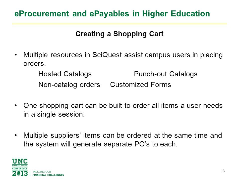 eProcurement and ePayables in Higher Education Creating a Shopping Cart Multiple resources in SciQuest assist campus users in placing orders. Hosted C