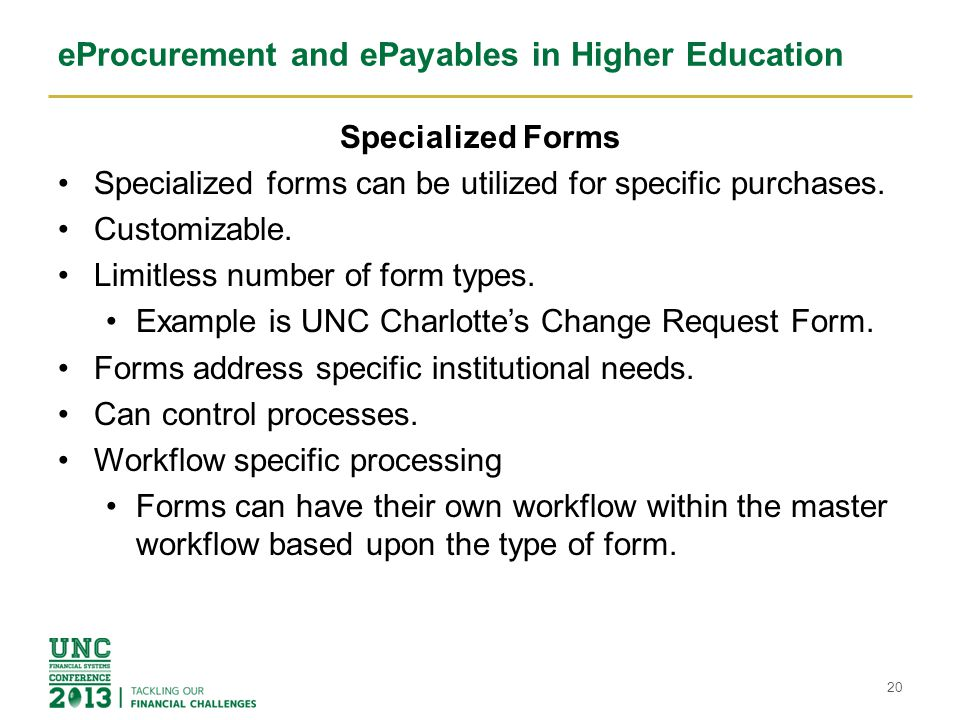 eProcurement and ePayables in Higher Education Specialized Forms Specialized forms can be utilized for specific purchases. Customizable. Limitless num